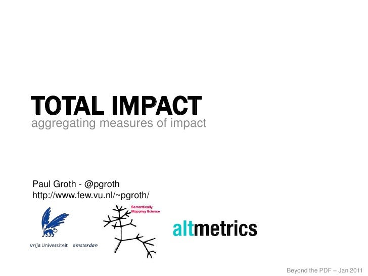 Total Impact<br />aggregating measures of impact<br />Paul Groth - @pgroth<br />http://www.few.vu.nl/~pgroth/<br />Beyond ...