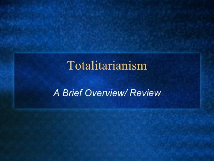 Totalitarianism A Brief Overview/ Review