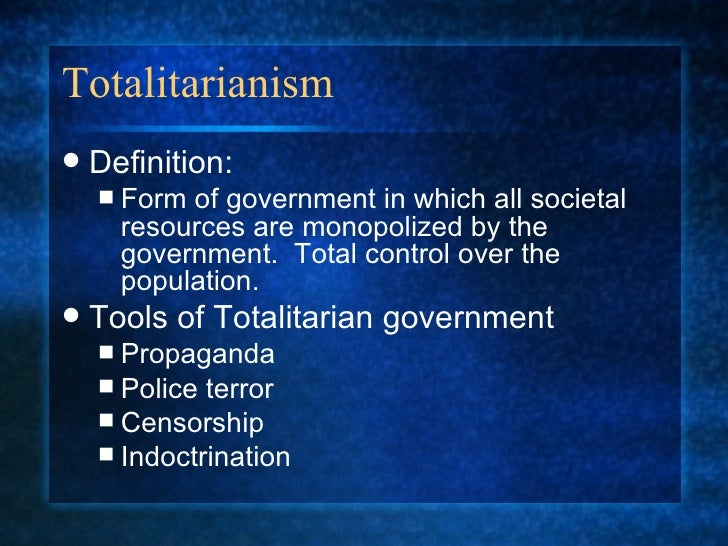 totalitarian governments Totalitarianism in its final form is the doctrine that the government, the state, must exercise total control over the individual  total — it would probably be more accurate to say that we are in a better position to understand the steps on the road to totalitarianism we can either move, from where we are, toward totalitarianism on the.