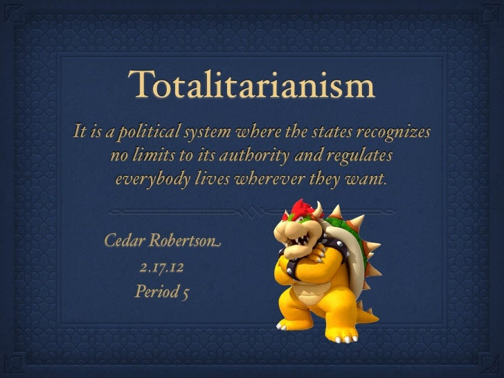TotalitarianismIt is a political system where the states recognizes       no limits to its authority and regulates       e...