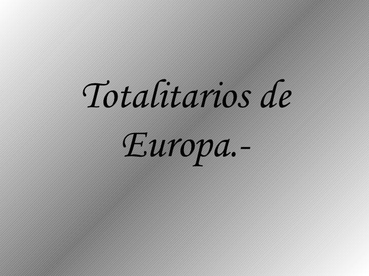 Totalitarios de Europa.-