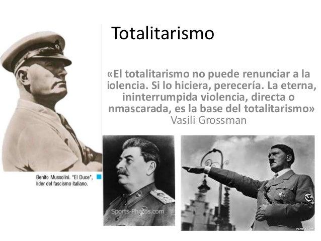 Totalitarismo «El totalitarismo no puede renunciar a la violencia. Si lo hiciera, perecería. La eterna, ininterrumpida vio...