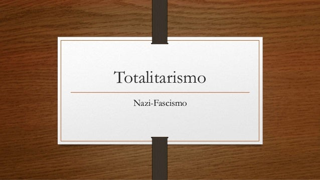 Totalitarismo Nazi-Fascismo