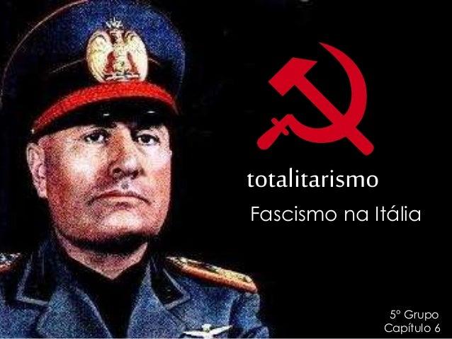 totalitarismo Fascismo na Itália 5° Grupo Capítulo 6