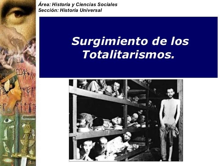 Área: Historia y Ciencias SocialesSección: Historia Universal              Surgimiento de los               Totalitarismos.