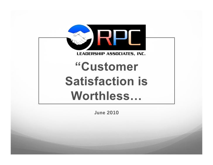 """Customer Satisfaction is  Worthless…      June 2010"