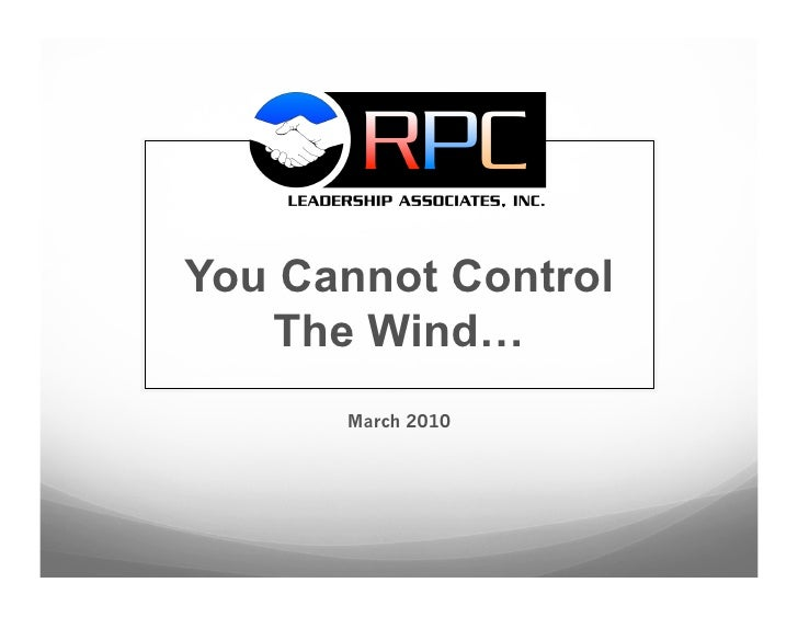 You Cannot Control    The Wind…       March 2010