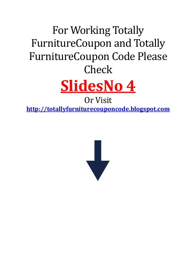 Totally Furniture Coupon Code. For Working Totally FurnitureCoupon And  Totally FurnitureCoupon Code Please Check SlidesNo 4 Or Visit Http: ...