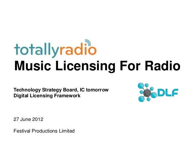 Music Licensing For Radio Technology Strategy Board, IC tomorrow Digital Licensing Framework  27 June 2012  Festival Produ...
