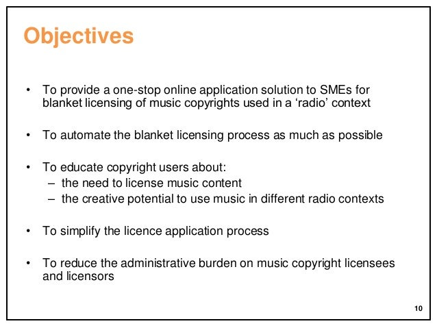Objectives • To provide a one-stop online application solution to SMEs for blanket licensing of music copyrights used in a...