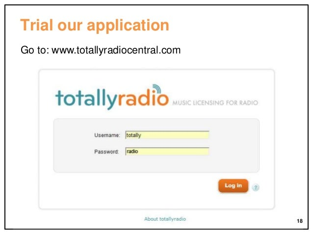 Trial our application Go to: www.totallyradiocentral.com  18