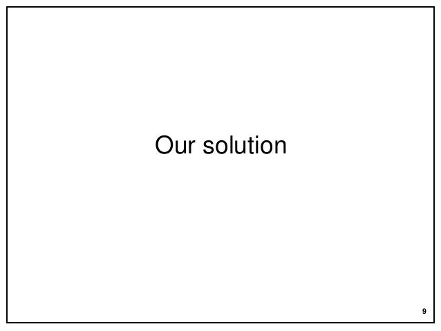 Our solution  9