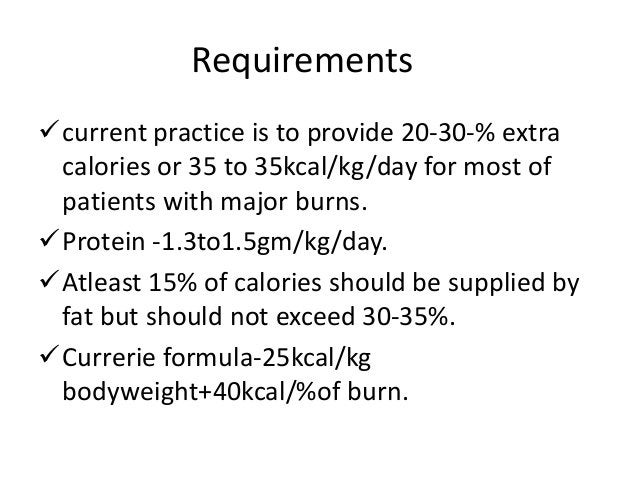 Requirements current practice is to provide 20-30-% extra calories or 35 to 35kcal/kg/day for most of patients with major...