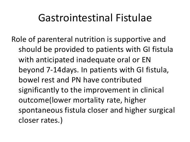 Gastrointestinal Fistulae Role of parenteral nutrition is supportive and should be provided to patients with GI fistula wi...