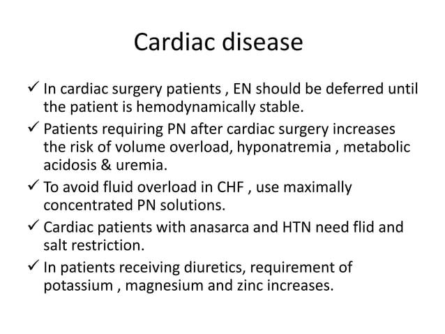 Cardiac disease  In cardiac surgery patients , EN should be deferred until the patient is hemodynamically stable.  Patie...