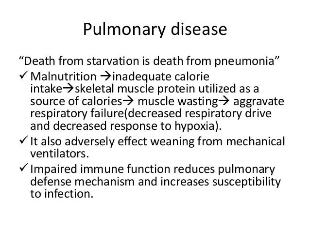 """Pulmonary disease """"Death from starvation is death from pneumonia"""" Malnutrition inadequate calorie intakeskeletal muscle..."""