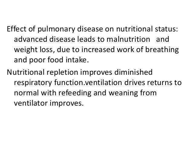 Effect of pulmonary disease on nutritional status: advanced disease leads to malnutrition and weight loss, due to increase...