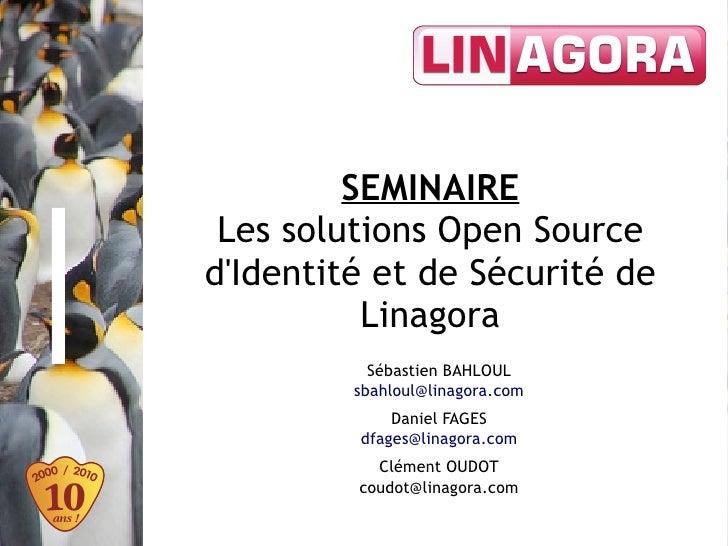 SEMINAIRE  Les solutions Open Source d'Identité et de Sécurité de           Linagora            Sébastien BAHLOUL         ...