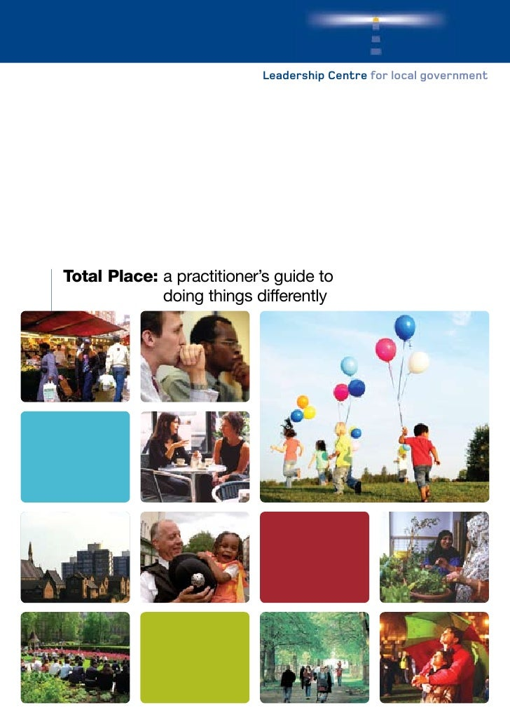 Leadership Centre for local government     Total Place: a practitioner's guide to              doing things differently