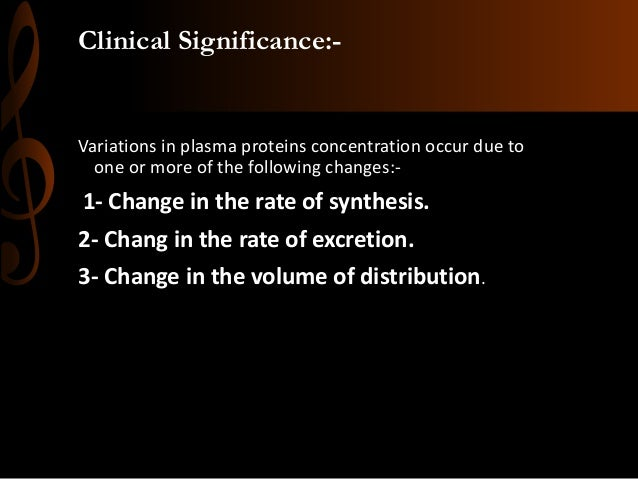 Clinical Significance:- Variations in plasma proteins concentration occur due to one or more of the following changes:- 1-...