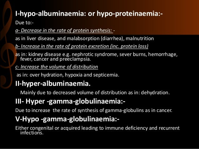 I-hypo-albuminaemia: or hypo-proteinaemia:- Due to:- a- Decrease in the rate of protein synthesis: - as in liver disease, ...
