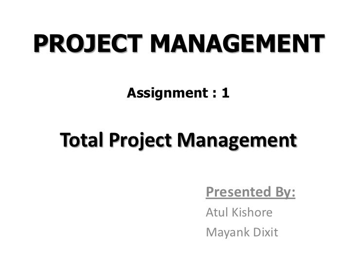 PROJECT MANAGEMENT       Assignment : 1 Total Project Management                 Presented By:                 Atul Kishor...