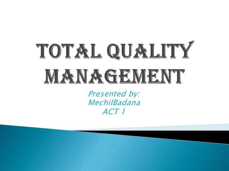 Total Quality Management<br />Presented by:<br />MechilBadana<br />ACT 1<br />