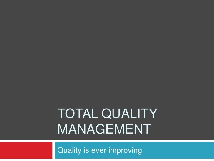 TOTAL QUALITY MANAGEMENT<br />Quality is ever improving<br />