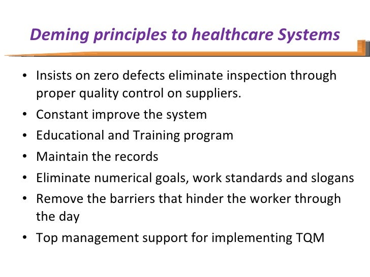 Deming principles to healthcare Systems <ul><li>Insists on zero defects eliminate inspection through proper quality contro...