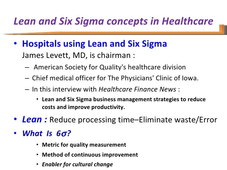Lean and Six Sigma concepts in Healthcare <ul><li>Hospitals using Lean and Six Sigma James Levett, MD, is chairman :  </li...