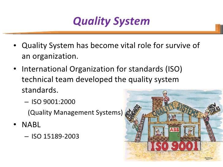 Quality System <ul><li>Quality System has become vital role for survive of an organization. </li></ul><ul><li>Internationa...
