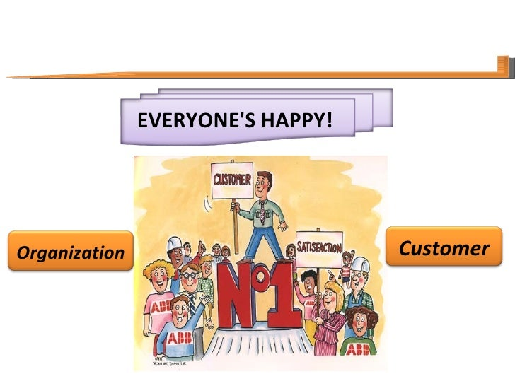 <ul><li>EVERYONE'S HAPPY!  </li></ul>Customer Organization