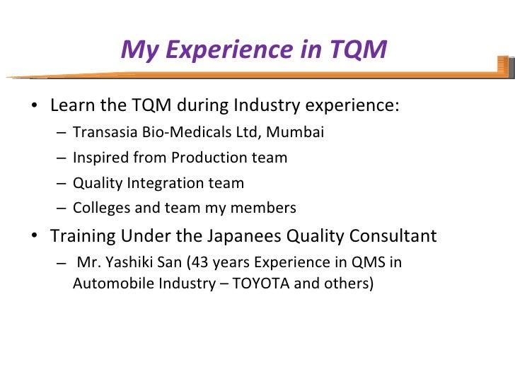 My Experience in TQM   <ul><li>Learn the TQM during Industry experience:  </li></ul><ul><ul><li>Transasia Bio-Medicals Ltd...