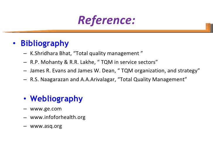 "Reference: <ul><li>Bibliography </li></ul><ul><ul><li>K.Shridhara Bhat, ""Total quality management "" </li></ul></ul><ul><ul..."