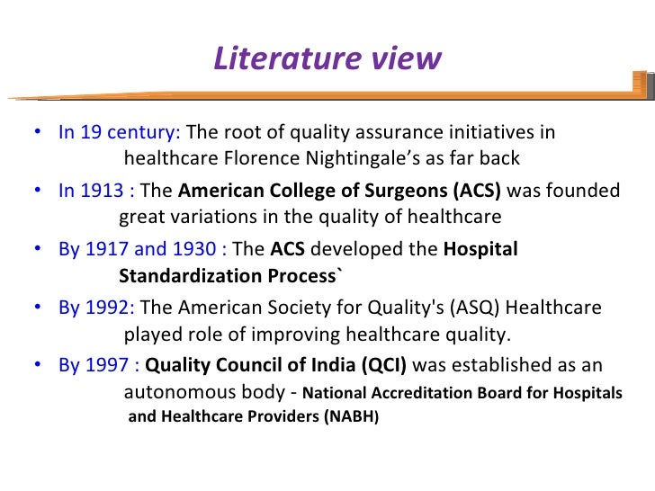 Literature view <ul><li>In 19 century:  The root of quality assurance initiatives in      healthcare Florence Nightingale'...