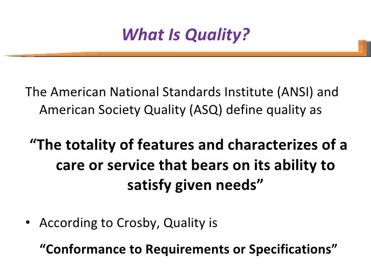 What Is Quality? <ul><li>The American National Standards Institute (ANSI) and American Society Quality (ASQ) define qualit...