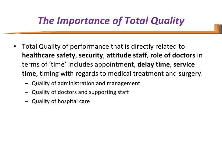 The Importance of Total Quality <ul><li>Total Quality of performance that is directly related to  healthcare safety ,  sec...