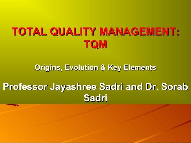 TOTAL QUALITY MANAGEMENT:TOTAL QUALITY MANAGEMENT:TQMTQMOrigins, Evolution & Key ElementsOrigins, Evolution & Key Elements...