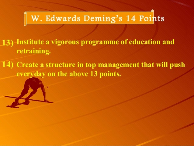 Institute a vigorous programme of education andretraining.Create a structure in top management that will pusheveryday on t...