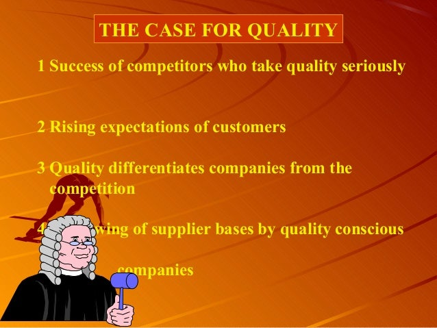 THE CASE FOR QUALITY1 Success of competitors who take quality seriously2 Rising expectations of customers3 Quality differe...