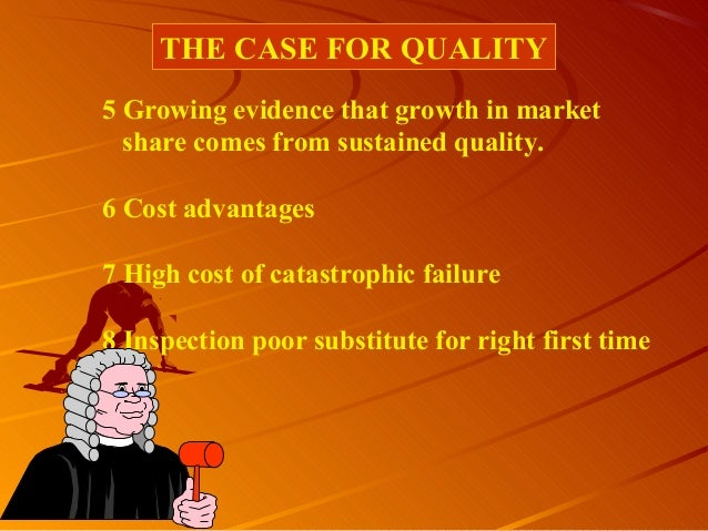 5 Growing evidence that growth in marketshare comes from sustained quality.6 Cost advantages7 High cost of catastrophic fa...