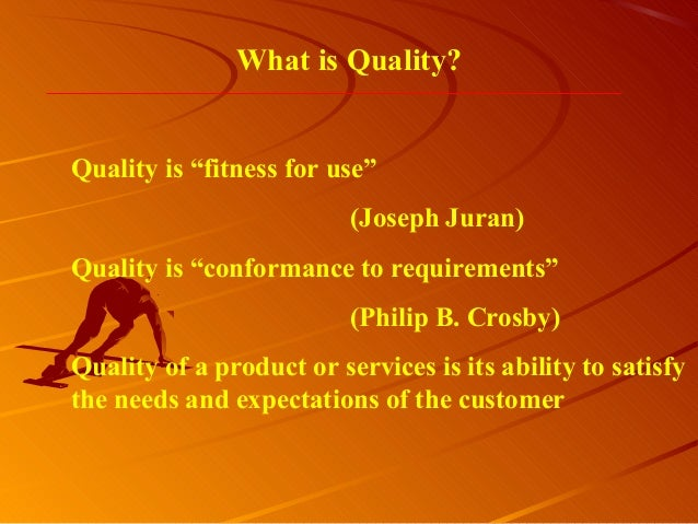 """What is Quality?Quality is """"fitness for use""""(Joseph Juran)Quality is """"conformance to requirements""""(Philip B. Crosby)Qualit..."""