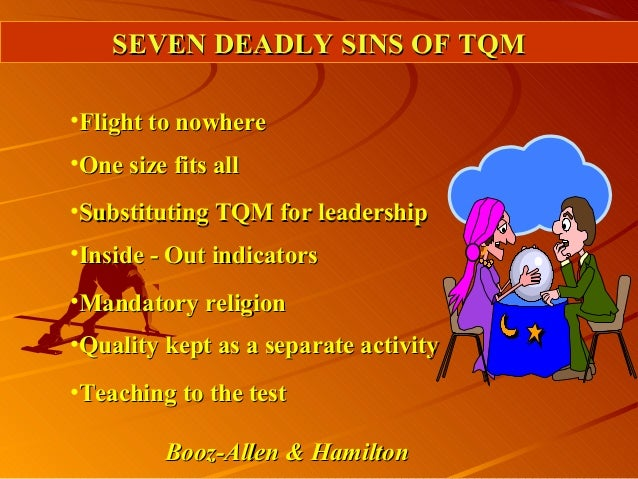 SEVEN DEADLY SINS OF TQMSEVEN DEADLY SINS OF TQM•Flight to nowhereFlight to nowhere•One size fits allOne size fits all•Sub...