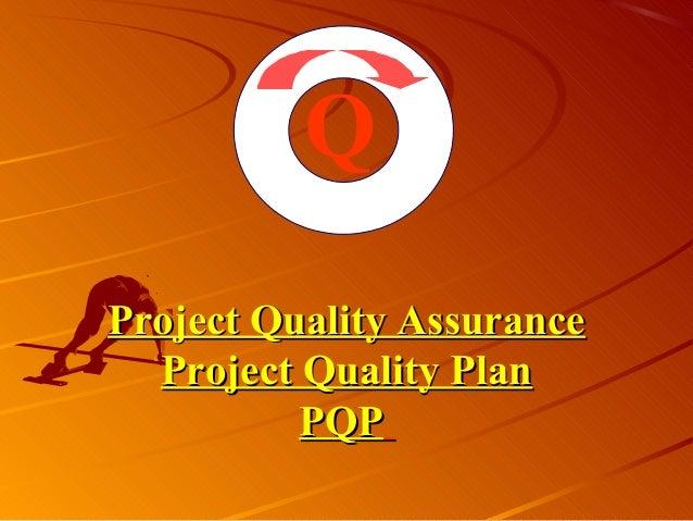 Project Quality AssuranceProject Quality AssuranceProject Quality PlanProject Quality PlanPQPPQPQ