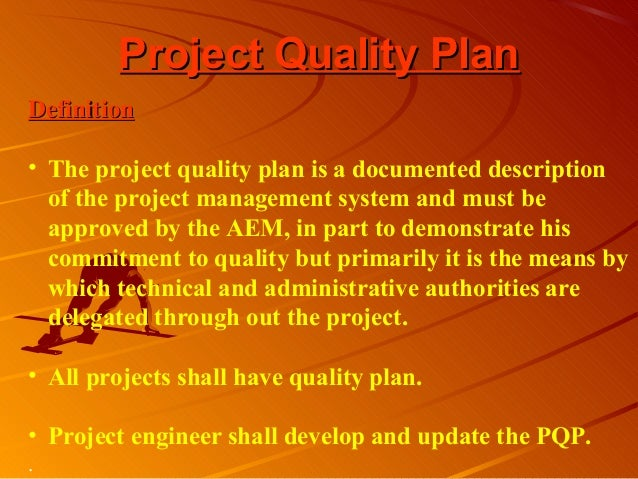 Project Quality PlanProject Quality PlanDefinitionDefinition• The project quality plan is a documented descriptionof the p...