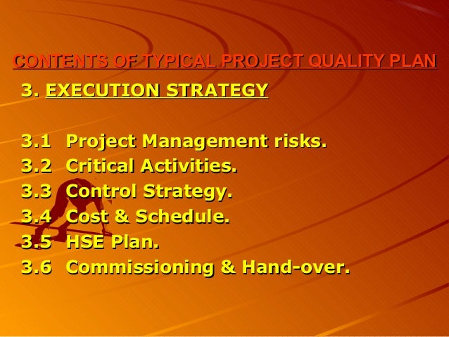 CONTENTS OF TYPICAL PROJECT QUALITY PLANCONTENTS OF TYPICAL PROJECT QUALITY PLAN3.3. EXECUTION STRATEGYEXECUTION STRATEGY3...