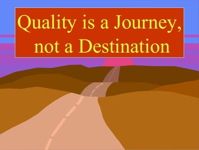 Quality is a Journey,not a Destination