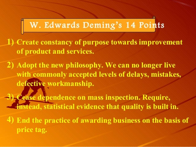W. Edwards Deming's 14 PointsCreate constancy of purpose towards improvementof product and services.Adopt the new philosop...