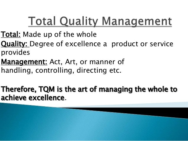 Total: Made up of the wholeQuality: Degree of excellence a product or serviceprovidesManagement: Act, Art, or manner ofhan...