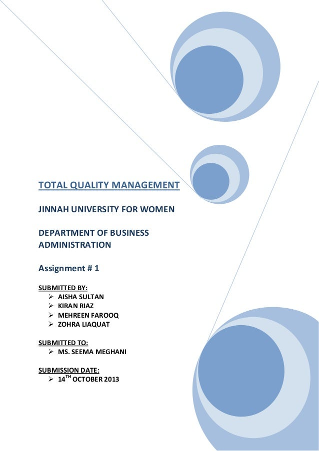 TOTAL QUALITY MANAGEMENT JINNAH UNIVERSITY FOR WOMEN DEPARTMENT OF BUSINESS ADMINISTRATION Assignment # 1 SUBMITTED BY:  ...
